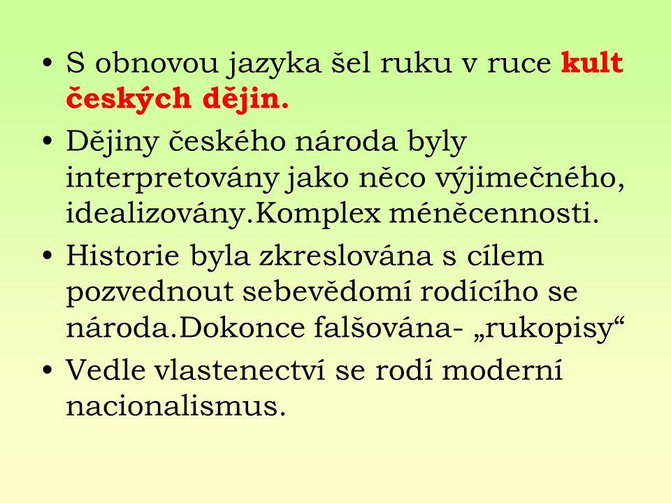 S obnovou jazyka šel ruku v ruce kult českých dějin. Dějiny českého národa byly interpretovány jako něco výjimečného, idealizovány.Komplex méněcennost