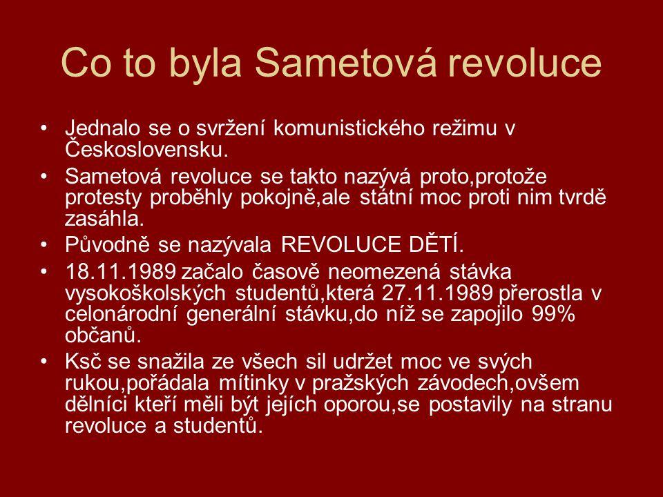 Co to byla Sametová revoluce Jednalo se o svržení komunistického režimu v Československu. Sametová revoluce se takto nazývá proto,protože protesty pro