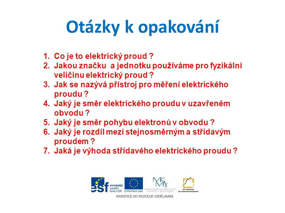 Otázky k opakování 1.Co je to elektrický proud .