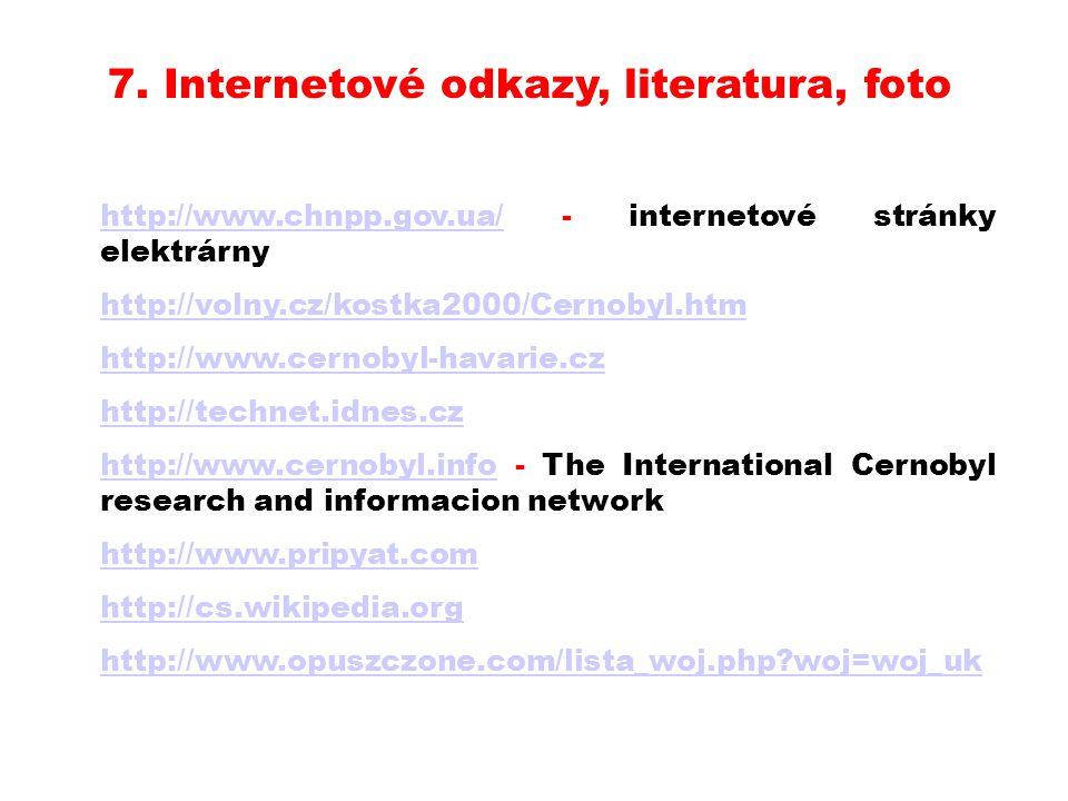 7. Internetové odkazy, literatura, foto http://www.chnpp.gov.ua/http://www.chnpp.gov.ua/ - internetové stránky elektrárny http://volny.cz/kostka2000/C