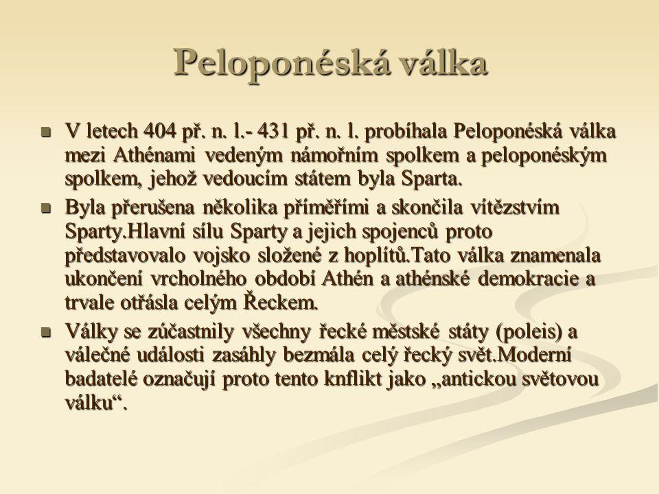 Peloponéská válka V letech 404 př. n. l.- 431 př. n. l. probíhala Peloponéská válka mezi Athénami vedeným námořním spolkem a peloponéským spolkem, jeh