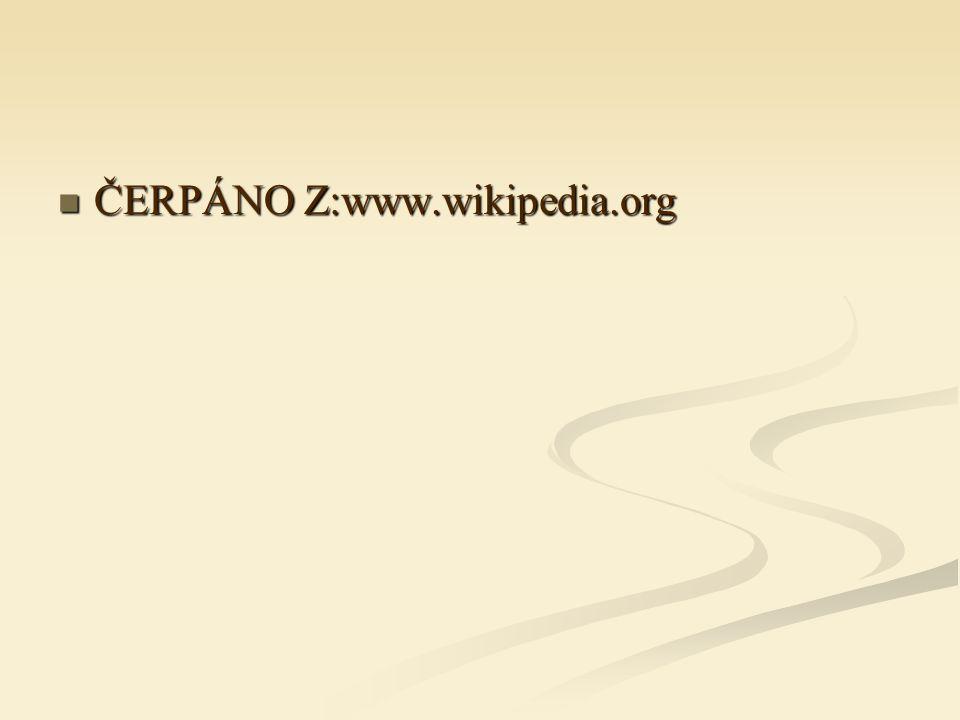 ČERPÁNO Z:www.wikipedia.org ČERPÁNO Z:www.wikipedia.org