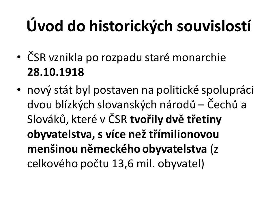 Úvod do historických souvislostí ČSR vznikla po rozpadu staré monarchie 28.10.1918 nový stát byl postaven na politické spolupráci dvou blízkých slovan