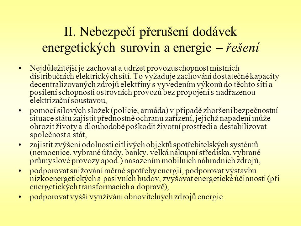 II. Nebezpečí přerušení dodávek energetických surovin a energie – řešení Nejdůležitější je zachovat a udržet provozuschopnost místních distribučních e