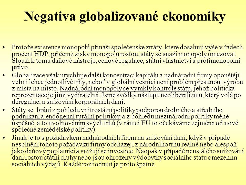 Negativa globalizované ekonomiky Protože existence monopolů přináší společenské ztráty, které dosahují výše v řádech procent HDP, přičemž zisky monopo