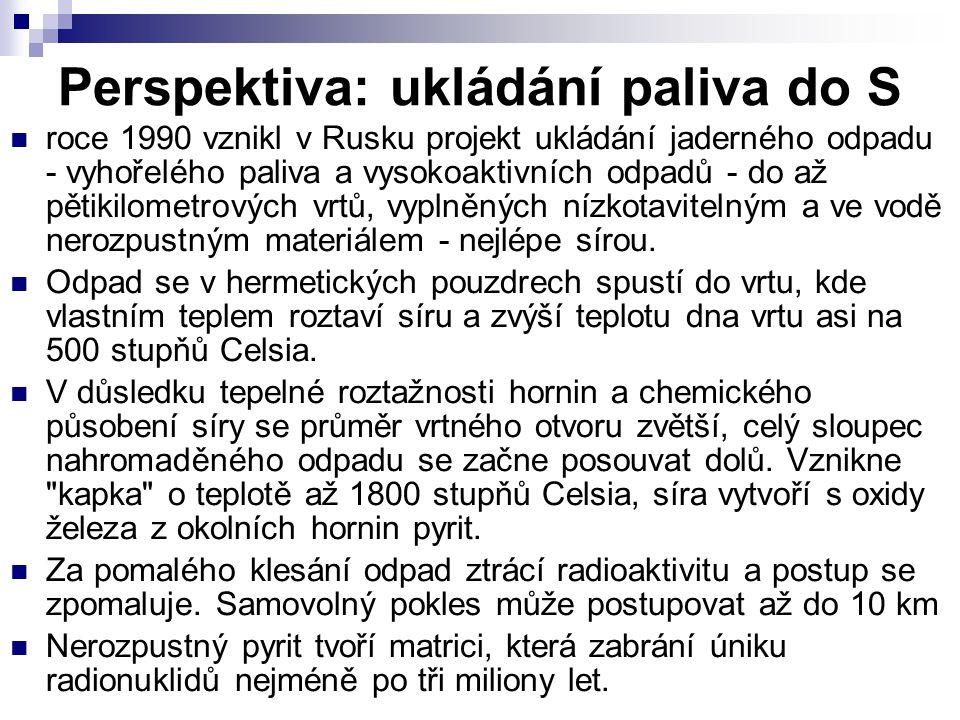 Perspektiva: ukládání paliva do S roce 1990 vznikl v Rusku projekt ukládání jaderného odpadu - vyhořelého paliva a vysokoaktivních odpadů - do až pěti