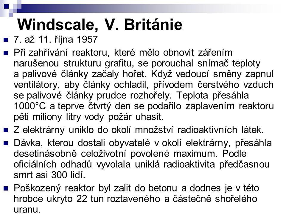 Windscale, V. Británie 7. až 11. října 1957 Při zahřívání reaktoru, které mělo obnovit zářením narušenou strukturu grafitu, se porouchal snímač teplot