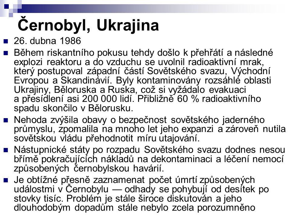 Černobyl, Ukrajina 26. dubna 1986 Během riskantního pokusu tehdy došlo k přehřátí a následné explozi reaktoru a do vzduchu se uvolnil radioaktivní mra