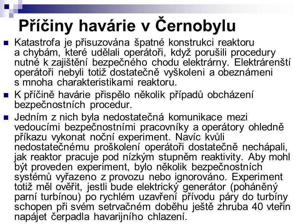 Příčiny havárie v Černobylu Katastrofa je přisuzována špatné konstrukci reaktoru a chybám, které udělali operátoři, když porušili procedury nutné k za