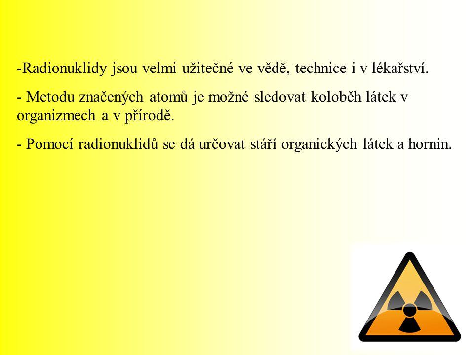 -Radionuklidy jsou velmi užitečné ve vědě, technice i v lékařství.