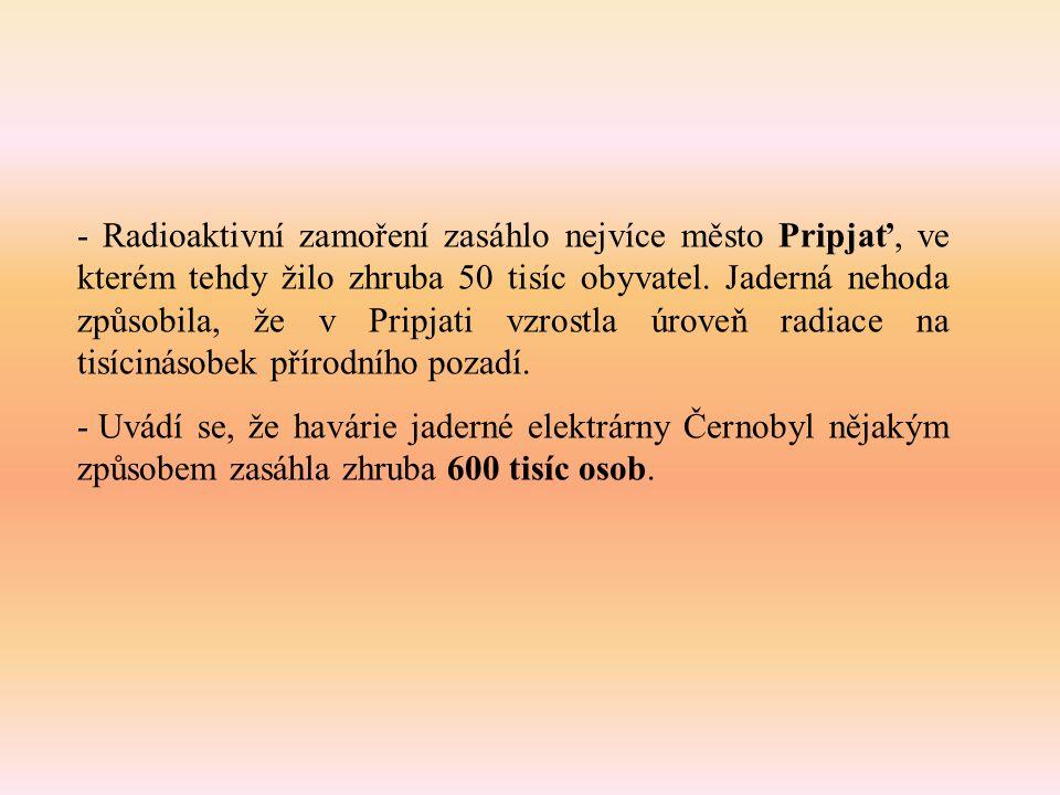 - Radioaktivní zamoření zasáhlo nejvíce město Pripjať, ve kterém tehdy žilo zhruba 50 tisíc obyvatel.