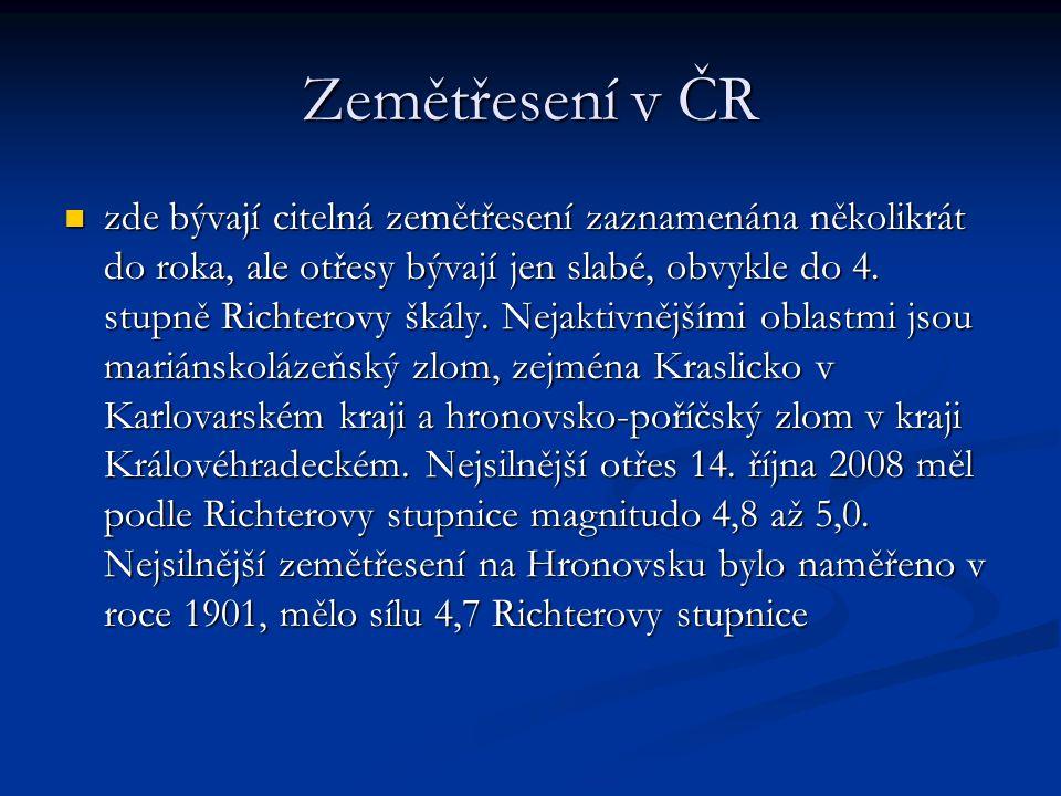 Zemětřesení v ČR zde bývají citelná zemětřesení zaznamenána několikrát do roka, ale otřesy bývají jen slabé, obvykle do 4.