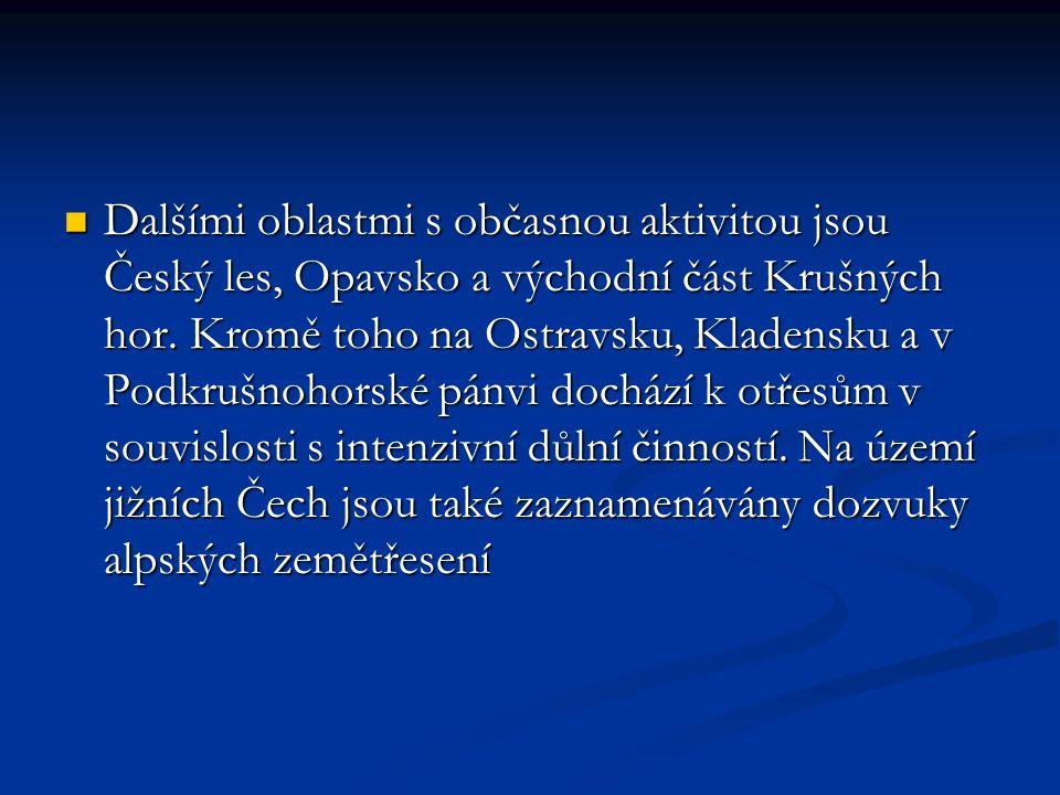 Dalšími oblastmi s občasnou aktivitou jsou Český les, Opavsko a východní část Krušných hor.
