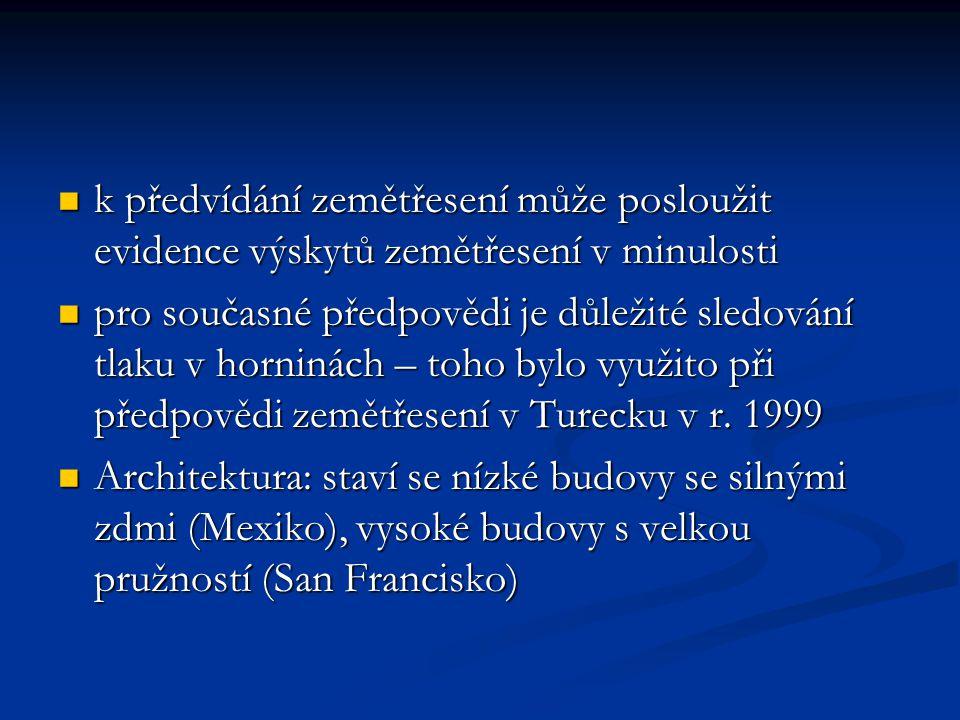 k předvídání zemětřesení může posloužit evidence výskytů zemětřesení v minulosti k předvídání zemětřesení může posloužit evidence výskytů zemětřesení v minulosti pro současné předpovědi je důležité sledování tlaku v horninách – toho bylo využito při předpovědi zemětřesení v Turecku v r.