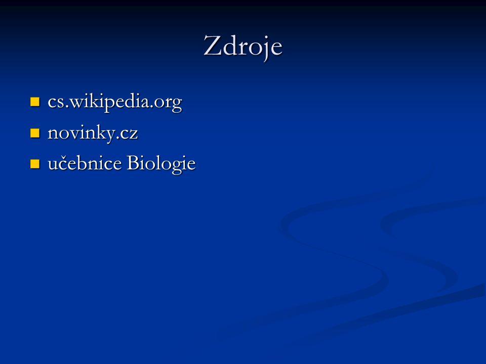 Zdroje cs.wikipedia.org cs.wikipedia.org novinky.cz novinky.cz učebnice Biologie učebnice Biologie