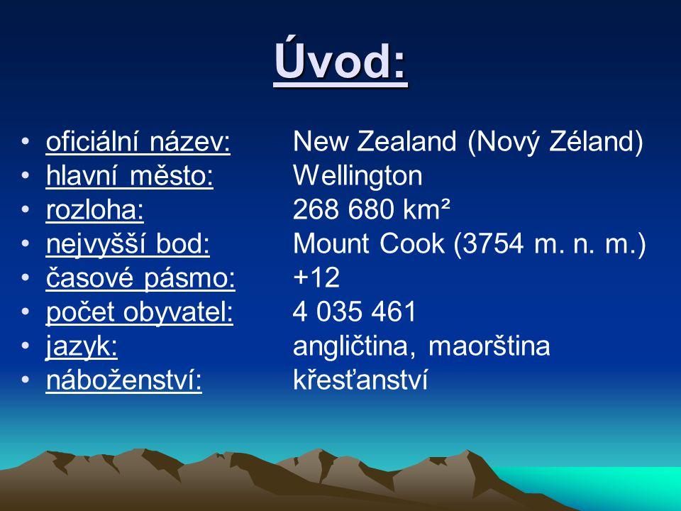 Úvod: oficiální název: New Zealand (Nový Zéland) hlavní město:Wellington rozloha:268 680 km² nejvyšší bod:Mount Cook (3754 m. n. m.) časové pásmo:+12