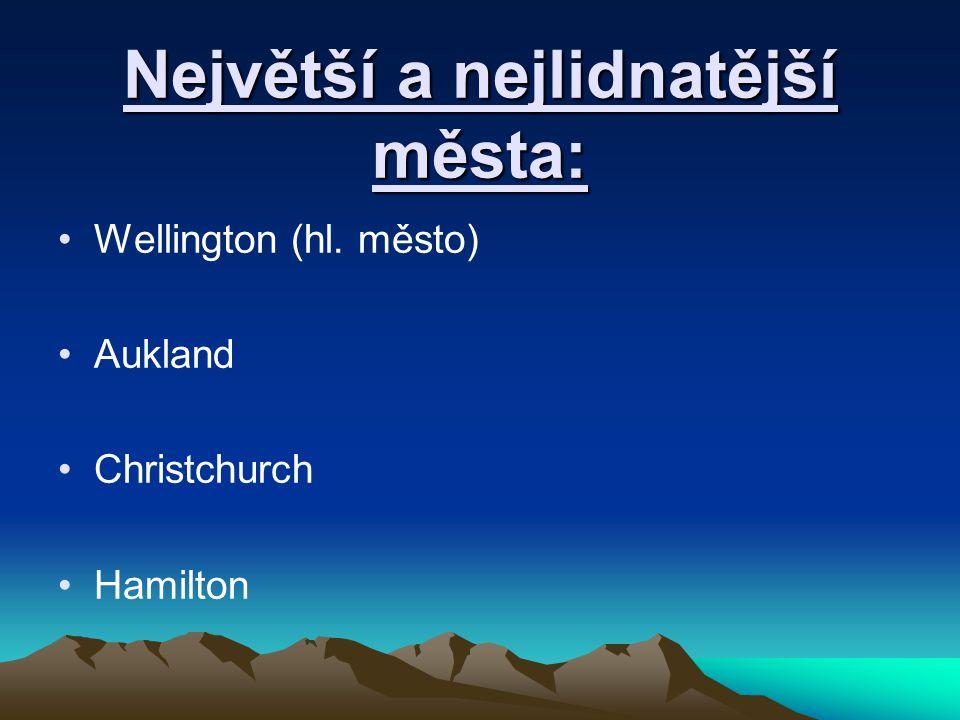 Největší a nejlidnatější města: Wellington (hl. město) Aukland Christchurch Hamilton
