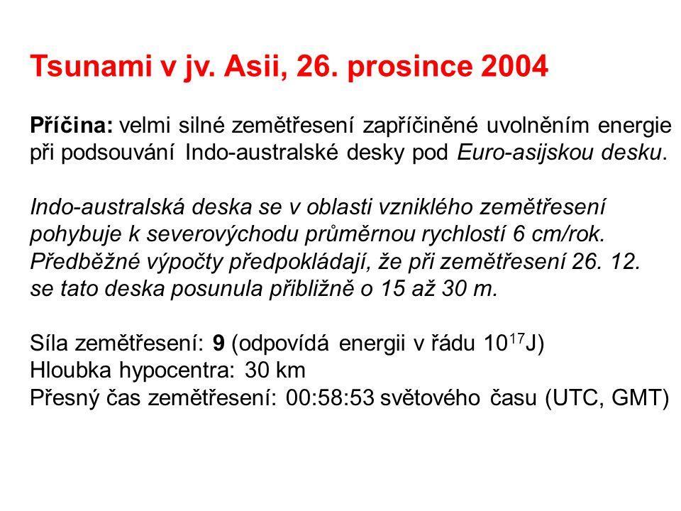 Tsunami v jv. Asii, 26. prosince 2004 Příčina: velmi silné zemětřesení zapříčiněné uvolněním energie při podsouvání Indo-australské desky pod Euro-asi