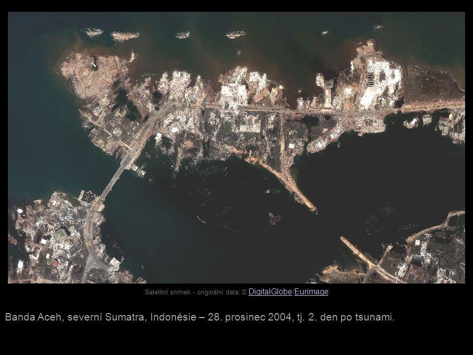 Satelitní snímek - originální data: © DigitalGlobe/Eurimage DigitalGlobeEurimage Banda Aceh, severní Sumatra, Indonésie – 28.