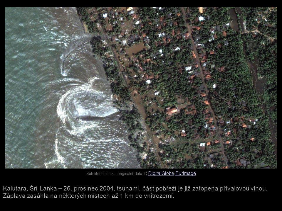 Satelitní snímek - originální data: © DigitalGlobe/Eurimage DigitalGlobeEurimage Kalutara, Šrí Lanka – 26. prosinec 2004, tsunami, část pobřeží je již