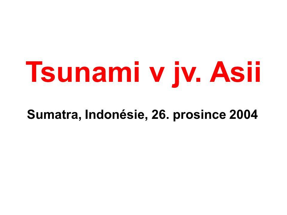 Tsunami v jv. Asii Sumatra, Indonésie, 26. prosince 2004