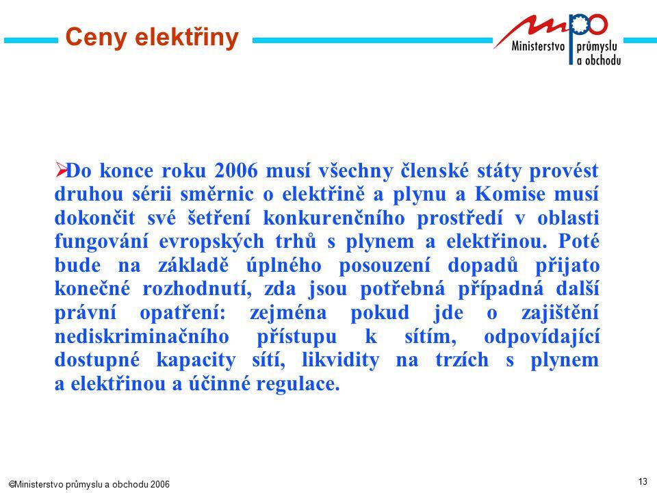 13  Ministerstvo průmyslu a obchodu 2006 Ceny elektřiny  Do konce roku 2006 musí všechny členské státy provést druhou sérii směrnic o elektřině a plynu a Komise musí dokončit své šetření konkurenčního prostředí v oblasti fungování evropských trhů s plynem a elektřinou.