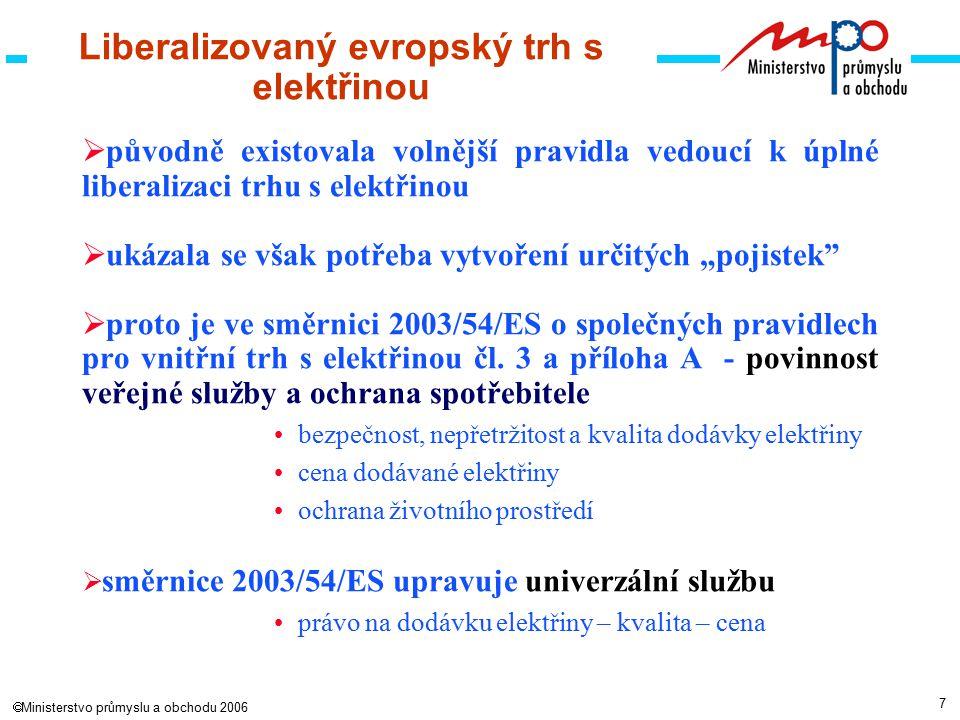 """7  Ministerstvo průmyslu a obchodu 2006 Liberalizovaný evropský trh s elektřinou  původně existovala volnější pravidla vedoucí k úplné liberalizaci trhu s elektřinou  ukázala se však potřeba vytvoření určitých """"pojistek  proto je ve směrnici 2003/54/ES o společných pravidlech pro vnitřní trh s elektřinou čl."""