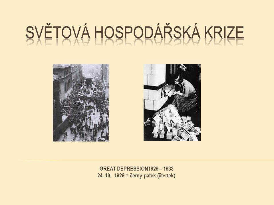 GREAT DEPRESSION1929 – 1933 24. 10. 1929 = černý pátek (čtvrtek )