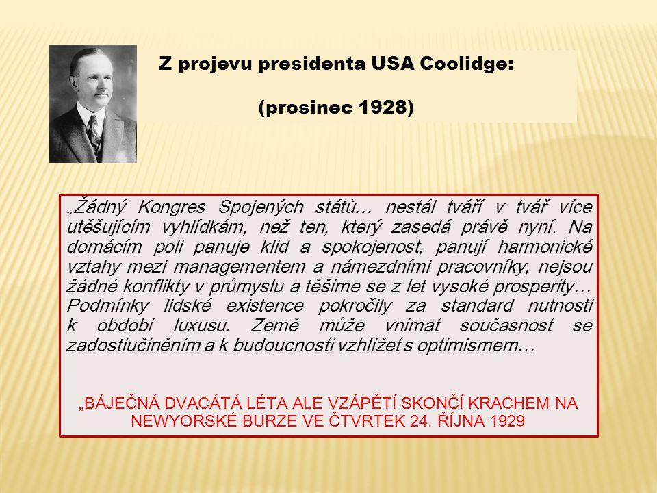 """Z projevu presidenta USA Coolidge: (prosinec 1928) """" Žádný Kongres Spojených států… nestál tváří v tvář více utěšujícím vyhlídkám, než ten, který zase"""