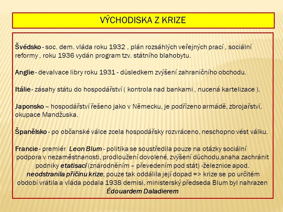 Švédsko - soc. dem. vláda roku 1932, plán rozsáhlých veřejných prací, sociální reformy, roku 1936 vydán program tzv. státního blahobytu. Anglie - deva