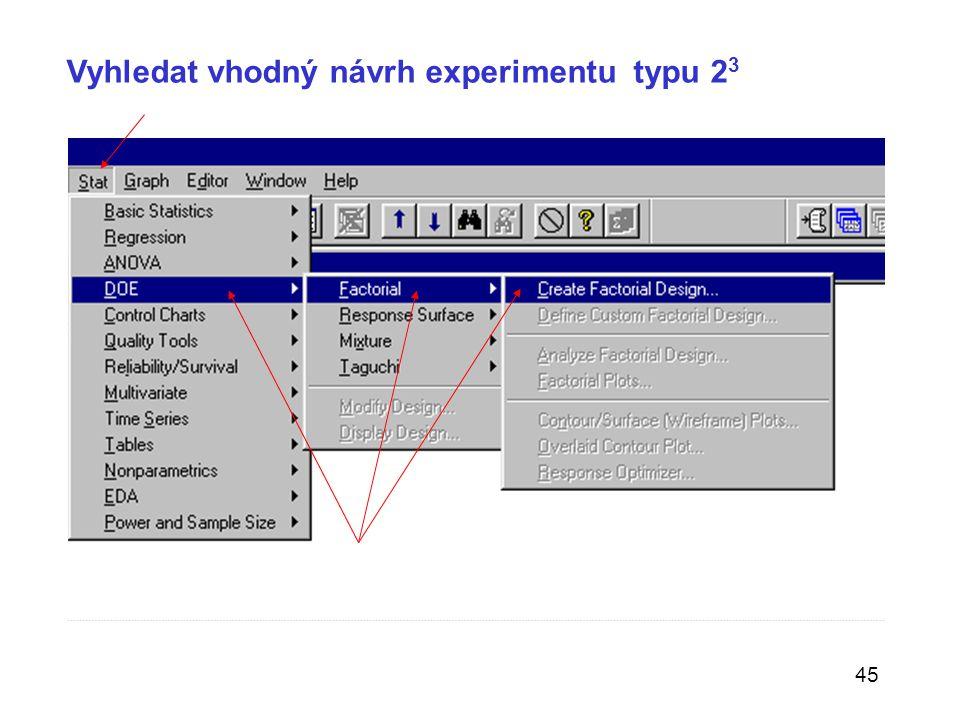 45 Vyhledat vhodný návrh experimentu typu 2 3