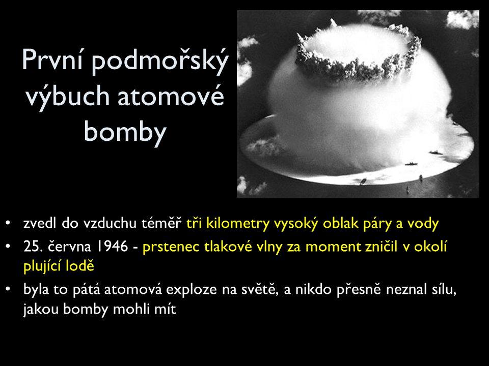 První podmořský výbuch atomové bomby zvedl do vzduchu téměř tři kilometry vysoký oblak páry a vody 25.