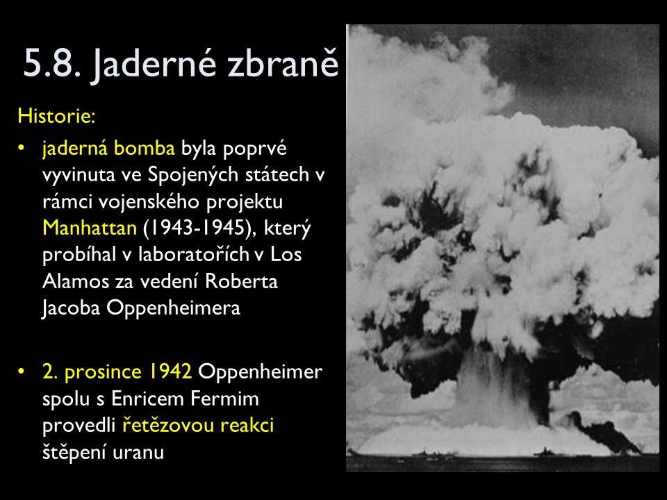 5.8. Jaderné zbraně Historie: jaderná bomba byla poprvé vyvinuta ve Spojených státech v rámci vojenského projektu Manhattan (1943-1945), který probíha