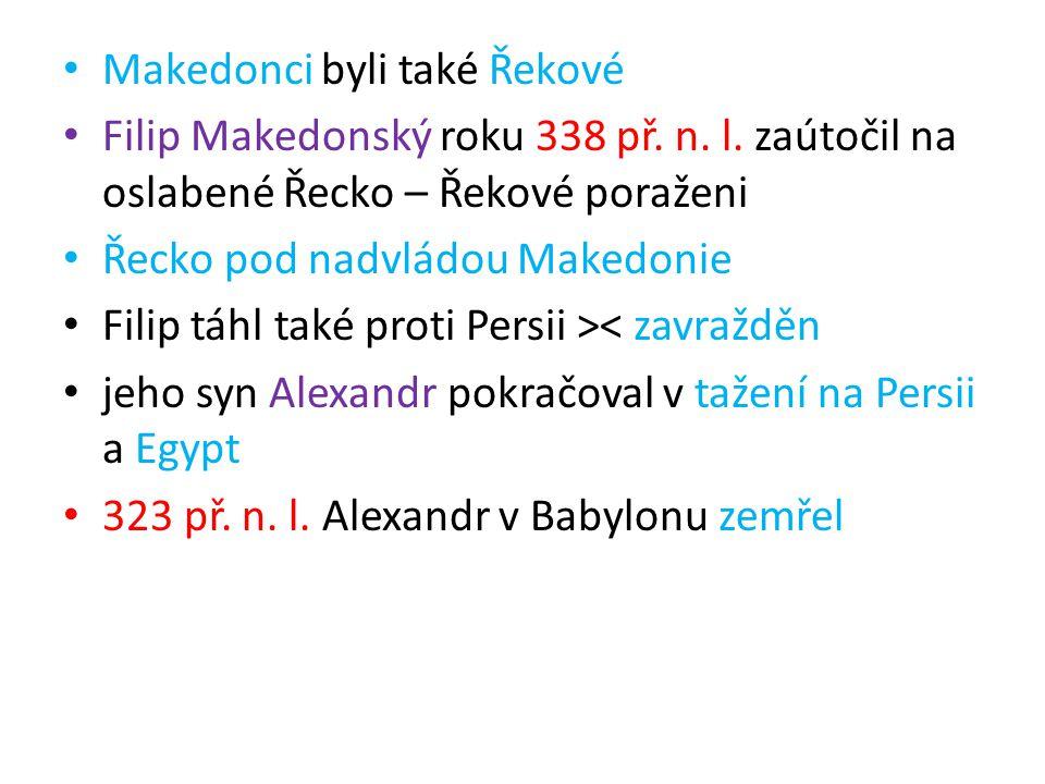 Makedonci byli také Řekové Filip Makedonský roku 338 př. n. l. zaútočil na oslabené Řecko – Řekové poraženi Řecko pod nadvládou Makedonie Filip táhl t