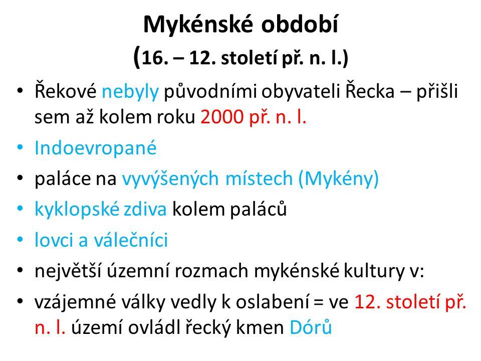 Mykénské období ( 16. – 12. století př. n. l.) Řekové nebyly původními obyvateli Řecka – přišli sem až kolem roku 2000 př. n. l. Indoevropané paláce n