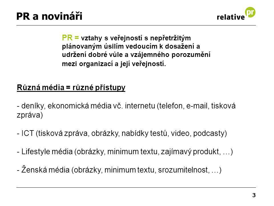3 PR a novináři Různá média = různé přístupy - deníky, ekonomická média vč. internetu (telefon, e-mail, tisková zpráva) - ICT (tisková zpráva, obrázky
