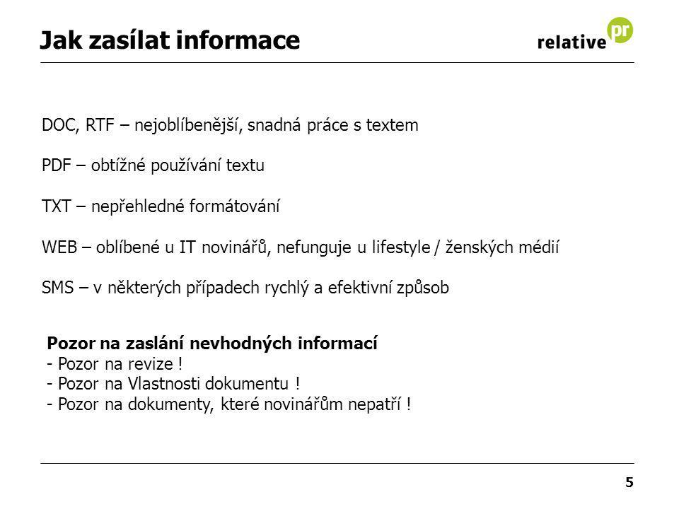 5 Jak zasílat informace DOC, RTF – nejoblíbenější, snadná práce s textem PDF – obtížné používání textu TXT – nepřehledné formátování WEB – oblíbené u