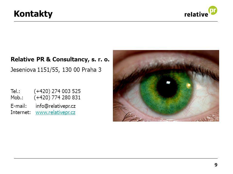 9 Kontakty Relative PR & Consultancy, s. r. o. Jeseniova 1151/55, 130 00 Praha 3 Tel.: (+420) 274 003 525 Mob.:(+420) 774 280 831 E-mail: info@relativ