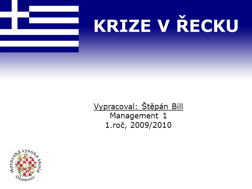 KRIZE V ŘECKU Vypracoval: Štěpán Bill Management 1 1.roč, 2009/2010