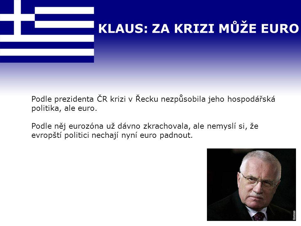 KLAUS: ZA KRIZI MŮŽE EURO Podle prezidenta ČR krizi v Řecku nezpůsobila jeho hospodářská politika, ale euro. Podle něj eurozóna už dávno zkrachovala,
