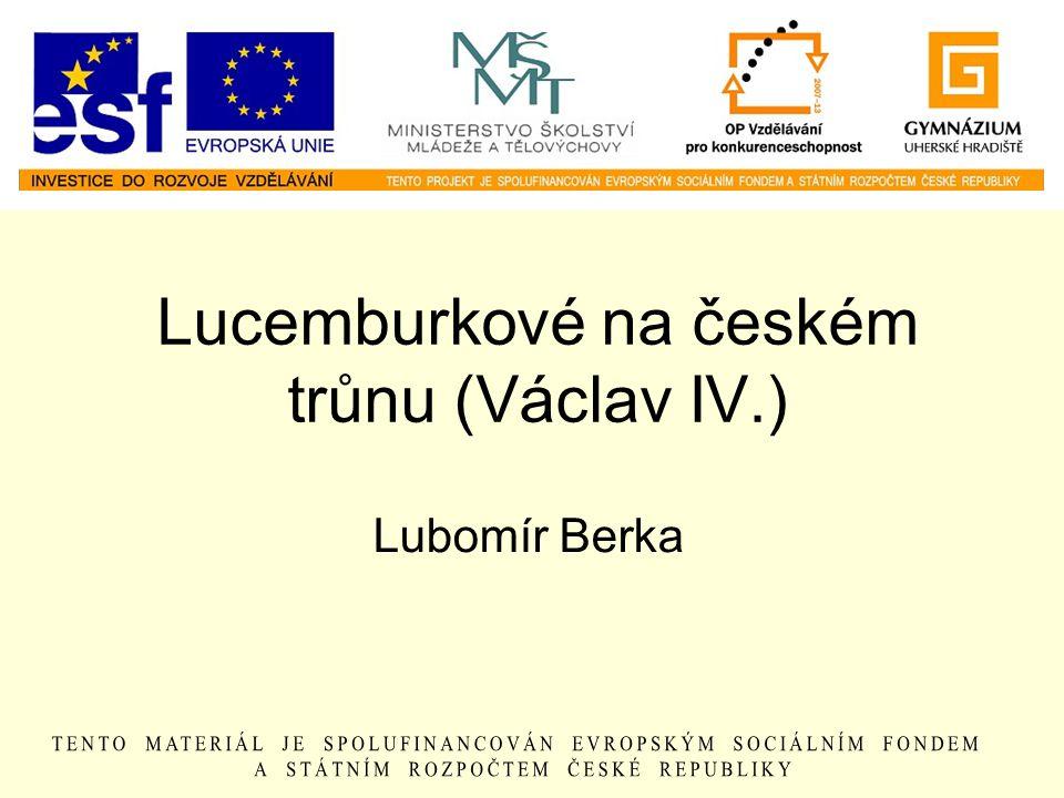 Lucemburkové na českém trůnu (Václav IV.) Lubomír Berka