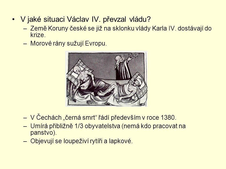 V jaké situaci Václav IV. převzal vládu? –Země Koruny české se již na sklonku vlády Karla IV. dostávají do krize. –Morové rány sužují Evropu. –V Čechá