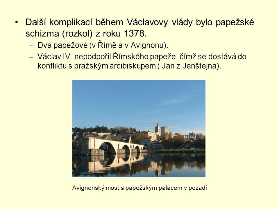 Další komplikací během Václavovy vlády bylo papežské schizma (rozkol) z roku 1378. –Dva papežové (v Římě a v Avignonu). –Václav IV. nepodpořil Římskéh