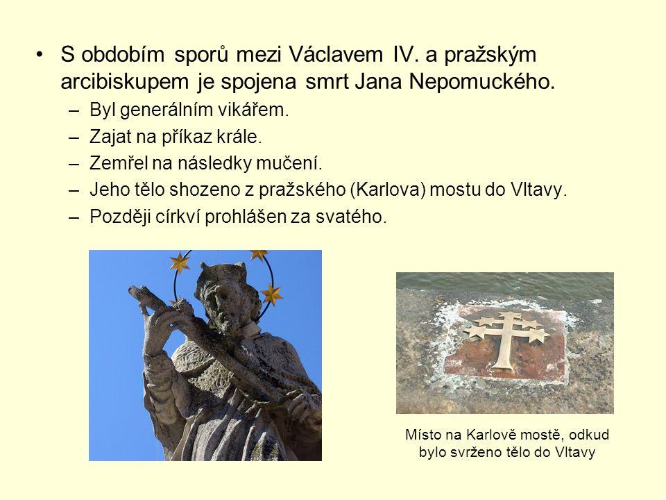 S obdobím sporů mezi Václavem IV. a pražským arcibiskupem je spojena smrt Jana Nepomuckého. –Byl generálním vikářem. –Zajat na příkaz krále. –Zemřel n