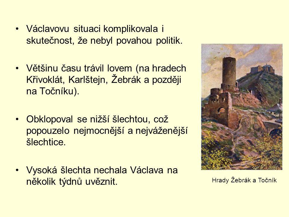 Václavovu situaci komplikovala i skutečnost, že nebyl povahou politik. Většinu času trávil lovem (na hradech Křivoklát, Karlštejn, Žebrák a později na