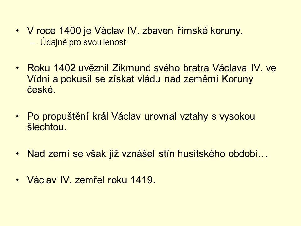 V roce 1400 je Václav IV. zbaven římské koruny. –Údajně pro svou lenost. Roku 1402 uvěznil Zikmund svého bratra Václava IV. ve Vídni a pokusil se získ