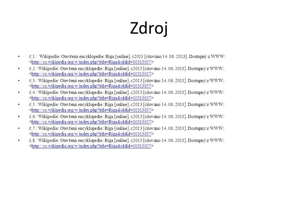 Zdroj č.1 / Wikipedie: Otevřená encyklopedie: Riga [online]. c2013 [citováno 14. 06. 2013]. Dostupný z WWW: http://cs.wikipedia.org/w/index.php?title=