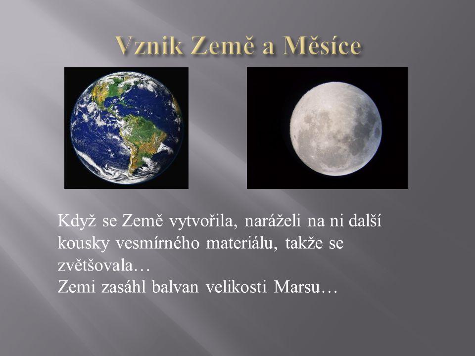 Když se Země vytvořila, naráželi na ni další kousky vesmírného materiálu, takže se zvětšovala… Zemi zasáhl balvan velikosti Marsu…