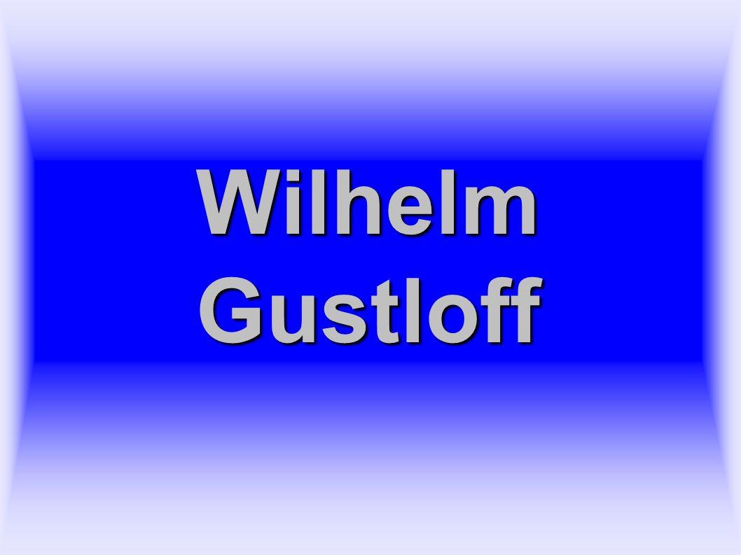 ● Wilhelm Gustloff byl postaven v roce 1937 jako nejcennější loď KDF ● Byl pojmenován po vůdci NSDAP ve Švýcarsku, který byl zavražděn v roce 1936.