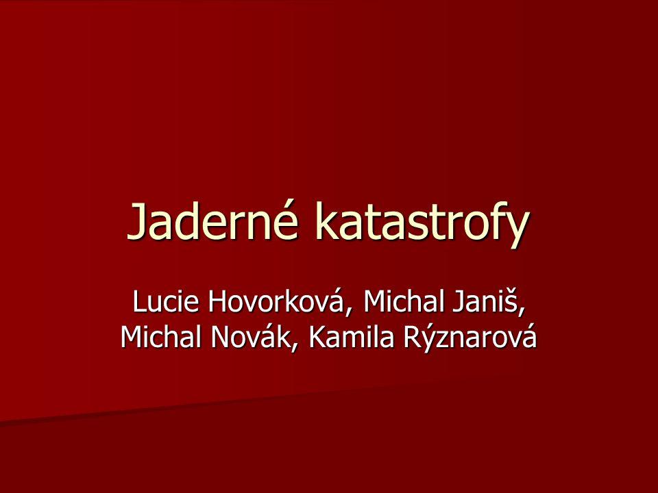 Jaderné katastrofy Lucie Hovorková, Michal Janiš, Michal Novák, Kamila Rýznarová